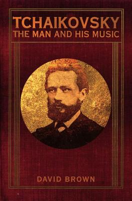Tchaikovsky: The Man and His Music - Brown, David