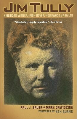 Jim Tully: American Writer, Irish Rover, Hollywood Brawler - Bauer, Paul J., and Dawidziak, Mark, and Burns, Ken (Foreword by)