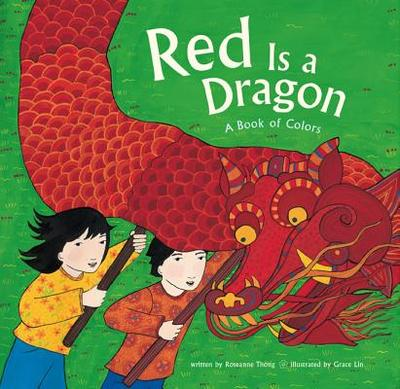 Red Is a Dragon: A Book of Colors - Thong, Roseanne