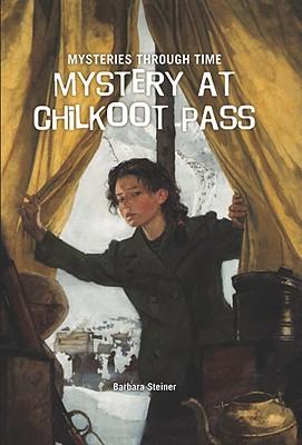 Mystery at Chilkoot Pass - Steiner, Barbara