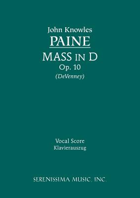 Mass in D, Op. 10 - Vocal Score - Paine, John Knowles, and Devenney, David P (Editor)