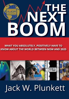 The Next Boom: What You Absolutely, Positively Have to Know About the World Between Now and 2025 - Plunkett, Jack W. (Editor)