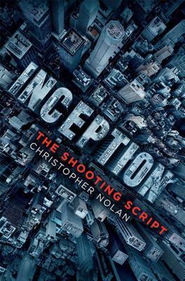 Inception: The Shooting Script - Nolan, Christopher