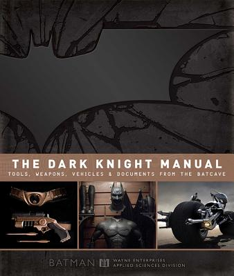 The Dark Knight Manual: Tools, Weapons, Vehicles and Documents from the Batcave - Snider, Brandon T