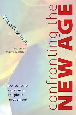 Confronting the New Age: How to Resist a Growing Religious Movement - Groothuis, Douglas R, and Martin, Walter (Foreword by)