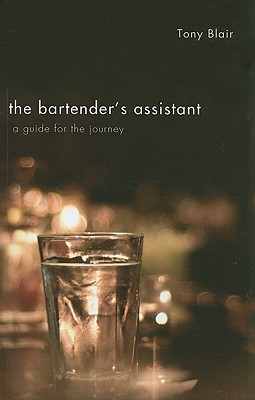 The Bartender's Assistant: A Guide for the Journey - Blair, Tony