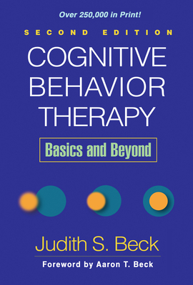 Cognitive Behavior Therapy: Basics and Beyond - Beck, Judith S, PhD, and Beck, Aaron T, MD (Foreword by)