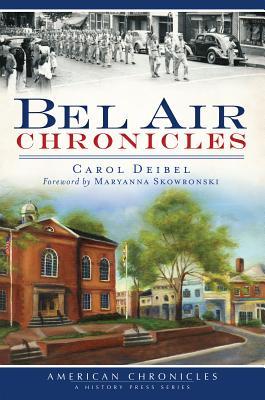 Bel Air Chronicles - Deibel, Carol, and Skowronski, Maryanna (Foreword by)