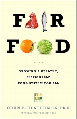 Fair Food: Growing a Healthy, Sustainable Food System for All - Hesterman, Oran B.