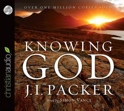 Knowing God - Packer, J I, Dr., and Vance, Simon (Read by)