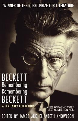 Beckett Remembering/Remembering Beckett: A Centenary Celebration - Knowlson, James (Editor), and Knowlson, Elizabeth (Editor)