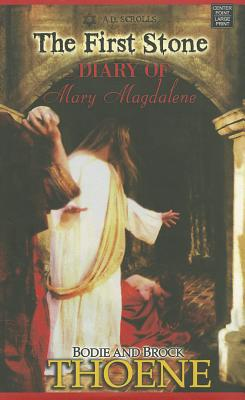 The First Stone: The Diary of Mary Magdalene - Thoene, Bodie, Ph.D., and Thoene, Brock, Ph.D.