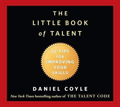 The Little Book of Talent: 52 Tips for Improving Your Skills - Coyle, Daniel, and Gardner, Grover, Professor (Read by)
