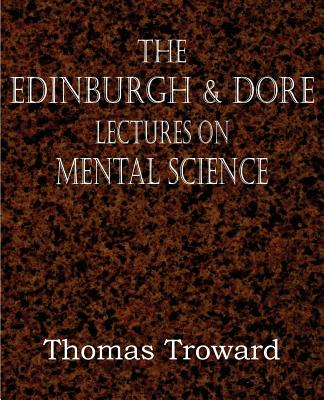 The Edinburgh & Dore Lectures on Mental Science - Troward, Thomas, Judge