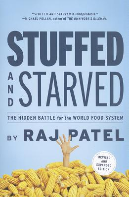 Stuffed and Starved: The Hidden Battle for the World Food System - Patel, Rajeev Charles