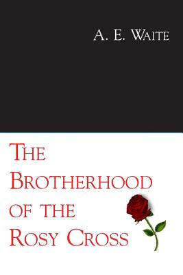 The Brotherhood of the Rosy Cross - Waite, A E