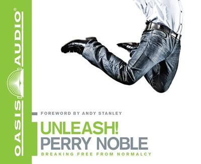 Unleash!: Breaking Free from Normalcy - Noble, Perry, and Dewees, Bill (Narrator), and Batchelar, Brandon (Narrator)
