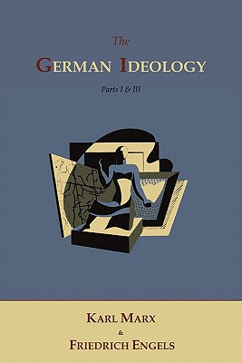 The German Ideology - Marx, Karl, and Engels, Friedrich, and Pascal, Roy (Introduction by)