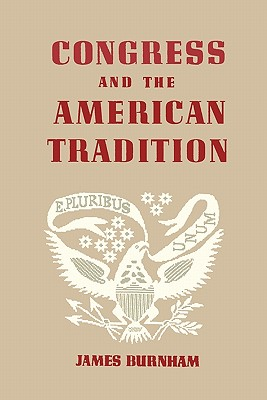 Congress and the American Tradition - Burnham, James