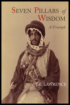 Seven Pillars of Wisdom: A Triumph - Lawrence, T E