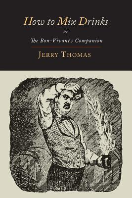 How to Mix Drinks: Or, the Bon-Vivant's Companion-1862 Illustrated Edition - Thomas, Jerry, Dr., and Schultz, Christian