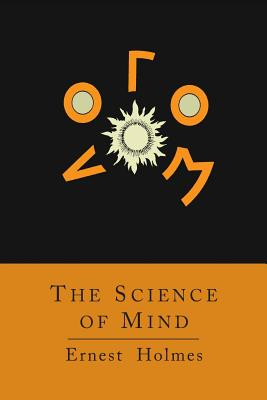 The Science of Mind [Abridged Edition] - Holmes, Ernest