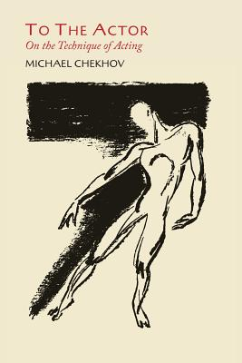 To the Actor: On the Technique of Acting - Chekhov, Michael, Professor