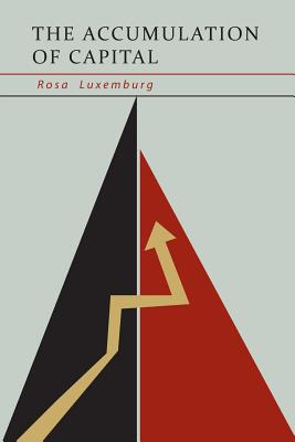 The Accumulation of Capital - Luxemburg, Rosa, and Schwarzschild, Agnes (Translated by), and Robinson, Joan (Introduction by)
