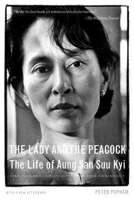 The Lady and the Peacock: The Life of Aung San Suu Kyi - Popham, Peter