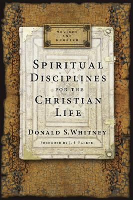 Spiritual Disciplines for the Christian Life - Whitney, Donald S, Dr., and Packer, J I, Prof., PH.D (Foreword by)