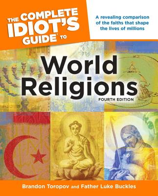 The Complete Idiot's Guide to World Religions - Toropov, Brandon, and Buckles, Luke, Father, and Buckles, Father Luke
