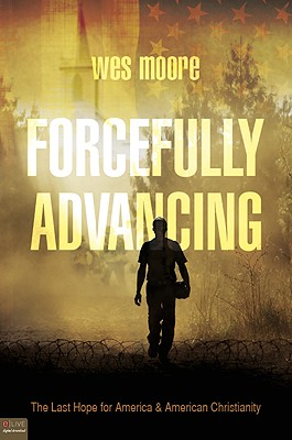 Forcefully Advancing: The Last Hope for America & American Christianity - Moore, Wes