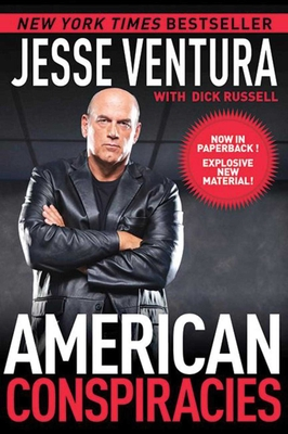American Conspiracies: Lies, Lies, and More Dirty Lies That the Government Tells Us - Ventura, Jesse, and Russell, Dick