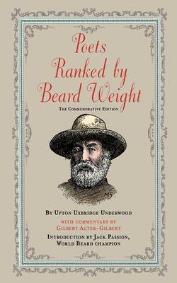 Poets Ranked by Beard Weight - Underwood, Upton Uxbridge, and Singh, Mahendra (Afterword by), and Alter-Gilbert, Gilbert (Commentaries by)