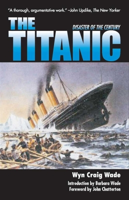 The Titanic: Disaster of a Century - Wade, Wyn Craig, and Chatterton, John (Foreword by), and Wade, Barbara (Introduction by)