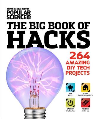 The Big Book of Hacks: 264 Amazing DIY Tech Projects - Cantor, Doug