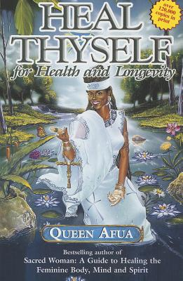 Heal Thyself for Health and Longevity - Afua, Queen