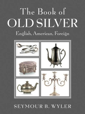 The Book of Old Silver: English, American, Foreign - Wyler, Seymour B
