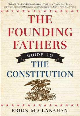 The Founding Fathers' Guide to the Constitution - McClanahan, Brion