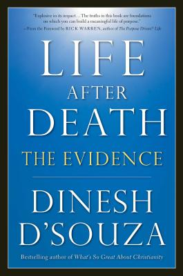 Life After Death: The Evidence - D'Souza, Dinesh, and Warren, Rick (Foreword by)