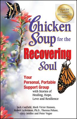 Chicken Soup for the Recovering Soul: Your Personal, Portable Support Group with Stories of Healing, Hope, Love and Resilience - Canfield, Jack, and Hansen, Mark Victor, and Ackerman, Robert J, Ph.D.
