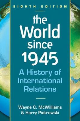 The World Since 1945: A History of International Relations - McWilliams, Wayne C., and Piotrowski, Harry