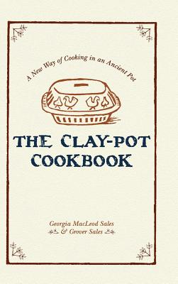 The Clay-Pot Cookbook - Sales, Georgia, and Sales, Grover