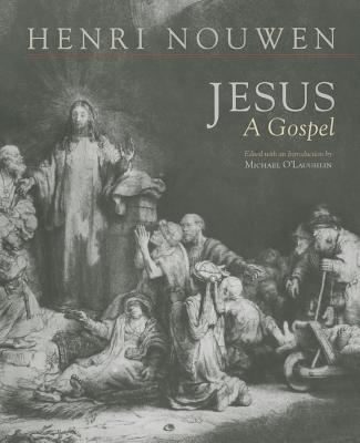Jesus: A Gospel - Nouwen, Henri, and O'Laughlin, Michael (Editor)