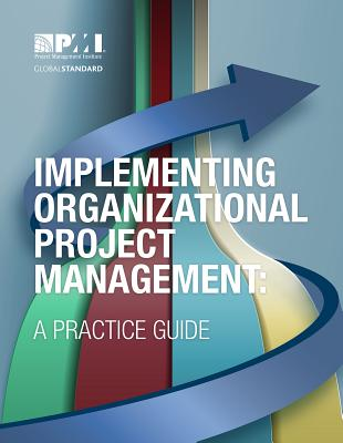 Implementing Organizational Project Management: A Practice Guide - Project Management Institute