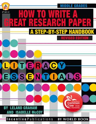 How to Write a Great Research Paper: A Step-By-Step Handbook - Graham, Leland, and McCoy, Isabelle, and Norris, Jill (Editor)