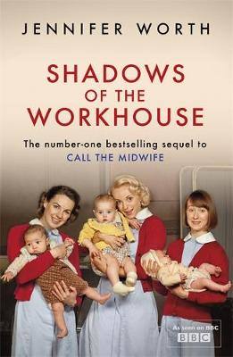 Shadows of the Workhouse: The Drama of Life in Postwar London - Worth, Jennifer
