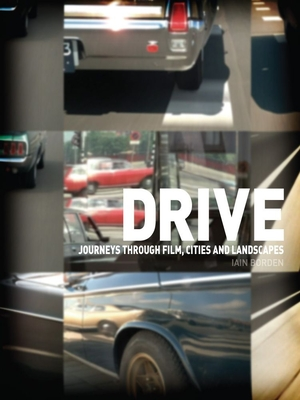 Drive: Journeys Through Film, Cities, and Landscapes - Borden, Iain