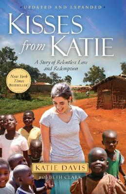 Kisses from Katie: A Story of Relentless Love and Redemption - Davis, Katie, and Clark, Beth
