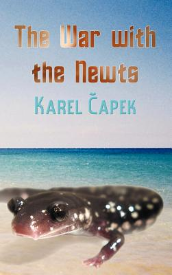 The War with the Newts - Capek, Karel, and Wyllie, David (Translated by)